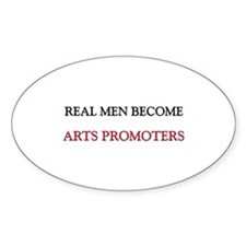 Real Men Become Arts Promoters Oval Decal