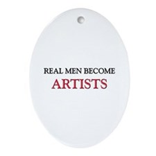 Real Men Become Artists Oval Ornament
