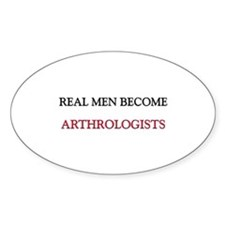 Real Men Become Arthrologists Oval Decal