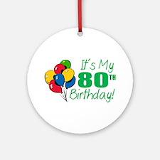 It's My 80th Birthday (Balloons) Ornament (Round)
