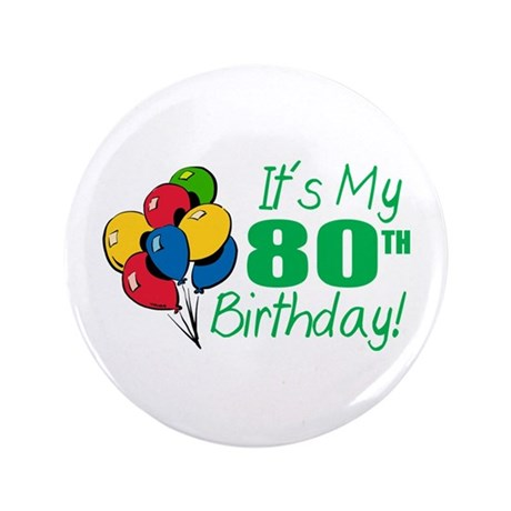 """It's My 80th Birthday (Balloons) 3.5"""" Button"""