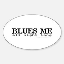 BLUES ME all night long Oval Bumper Stickers