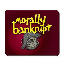 Morally Bankrupt... Mousepad