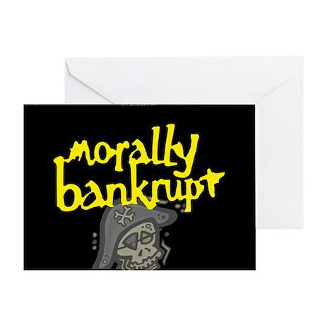 Morally Bankrupt... Greeting Card