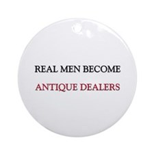 Real Men Become Antique Dealers Ornament (Round)