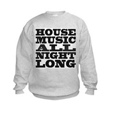 House Music All Night Long Sweatshirt