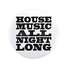 """House Music All Night Long 3.5"""" Button (100 pack)"""