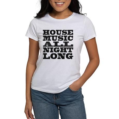 House Music All Night Long Women's T-Shirt