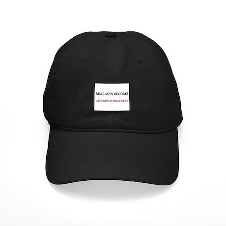 Real Men Become Aerospace Engineers Black Cap