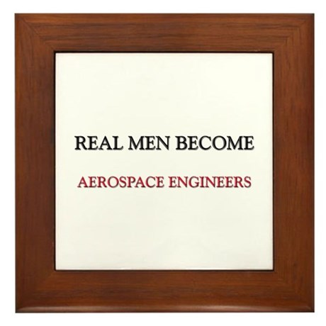 Real Men Become Aerospace Engineers Framed Tile