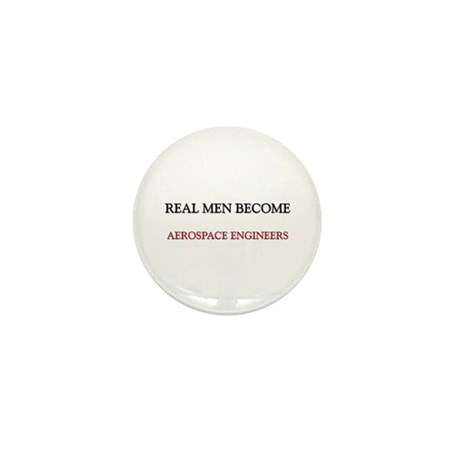 Real Men Become Aerospace Engineers Mini Button (1