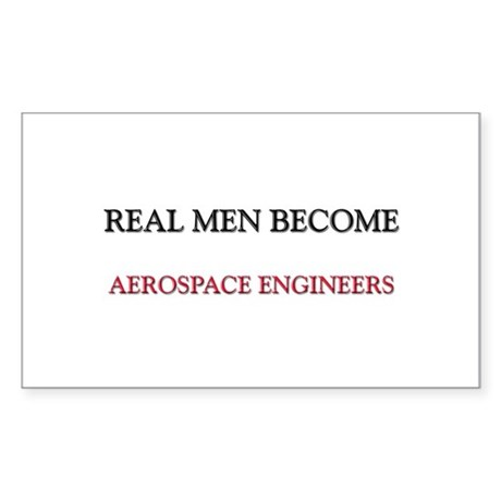 Real Men Become Aerospace Engineers Sticker (Recta