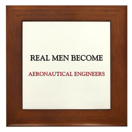 Real Men Become Aeronautical Engineers Framed Tile