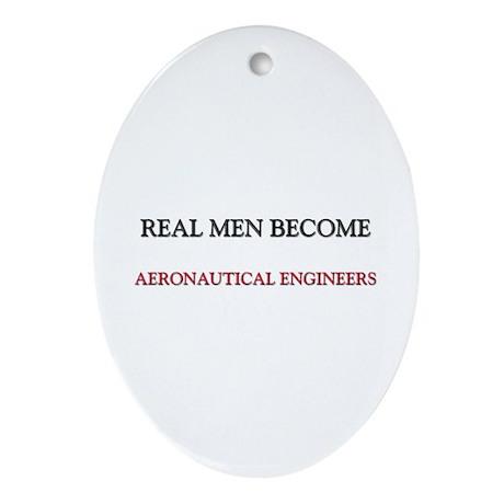 Real Men Become Aeronautical Engineers Ornament (O