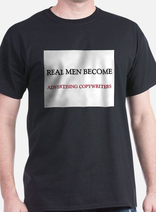 Real Men Become Advertising Copywriters T-Shirt