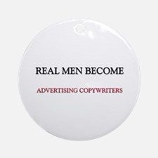 Real Men Become Advertising Copywriters Ornament (