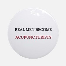 Real Men Become Acupuncturists Ornament (Round)