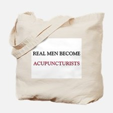 Real Men Become Acupuncturists Tote Bag