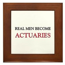 Real Men Become Actuaries Framed Tile