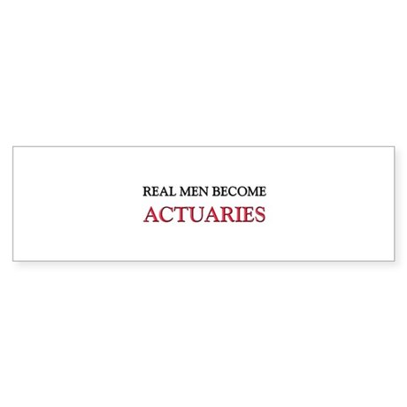 Real Men Become Actuaries Bumper Sticker