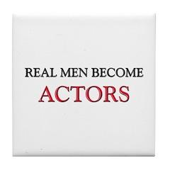 Real Men Become Actors Tile Coaster