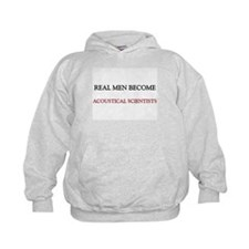 Real Men Become Acoustical Scientists Hoodie