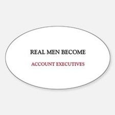 Real Men Become Account Executives Oval Decal