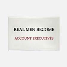 Real Men Become Account Executives Rectangle Magne