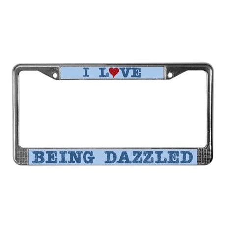 I Love Heart Being Dazzled License Plate Frame