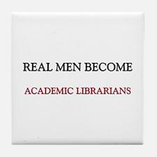 Real Men Become Academic Librarians Tile Coaster