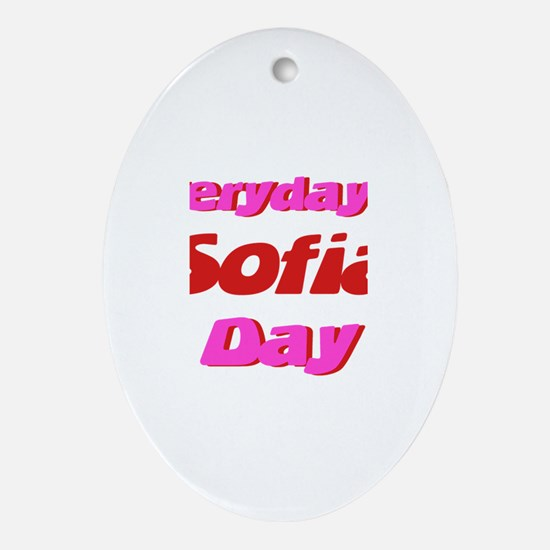 Everyday is Sofia Day Oval Ornament