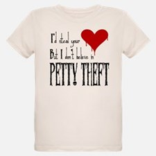 Steal your heart/petty theft T-Shirt