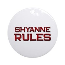 shyanne rules Ornament (Round)