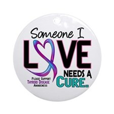 Needs A Cure 2 THYROID DISEASE Ornament (Round)