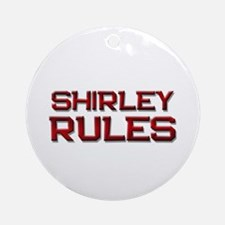 shirley rules Ornament (Round)