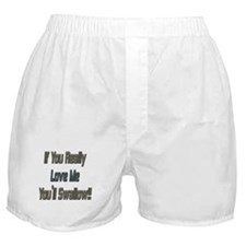 If You Love Me You'd Swallow Boxer Shorts