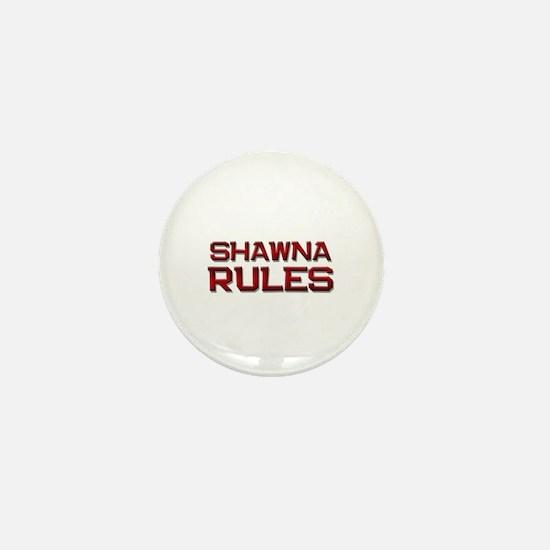 shawna rules Mini Button
