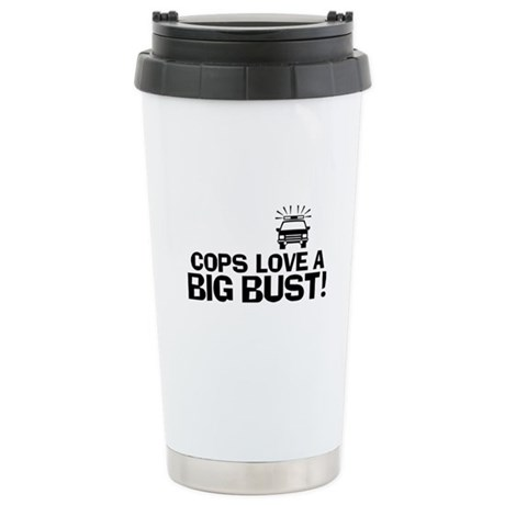 Cops Love a Big Bust Stainless Steel Travel Mug