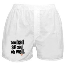 Too Bad So Sad Oh Well Boxer Shorts