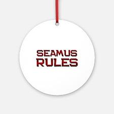 seamus rules Ornament (Round)
