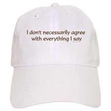 I don't necessarily agree.. Baseball Cap