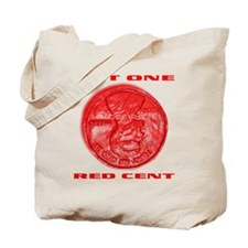 NOT ONE RED CENT Tote Bag