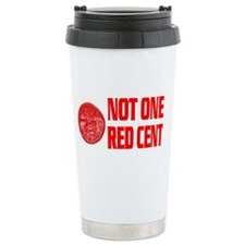 NOT ONE RED CENT Travel Mug