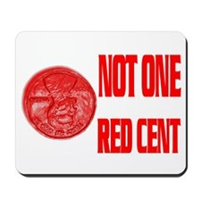 NOT ONE RED CENT Mousepad