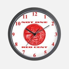NOT ONE RED CENT Wall Clock