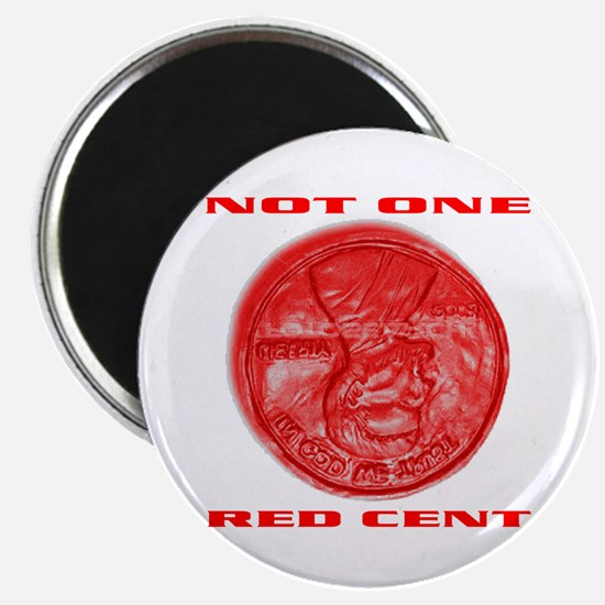 "NOT ONE RED CENT 2.25"" Magnet (10 pack)"