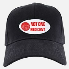NOT ONE RED CENT Baseball Hat