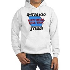 waterloo iowa - been there, done that Hoodie