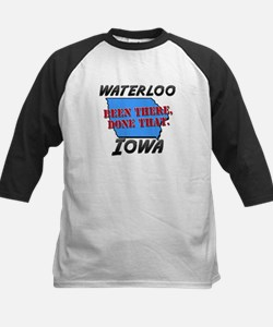 waterloo iowa - been there, done that Tee