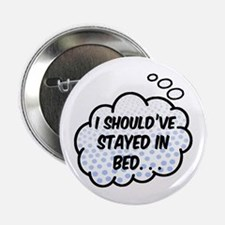 "'Should've Stayed In Bed' 2.25"" Button"